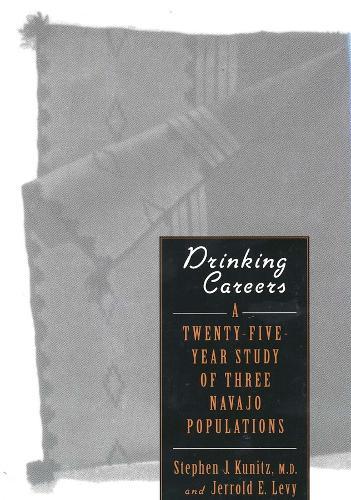 Drinking Careers: A Twenty-Five Year Study of Three Navajo Populations (Hardback)