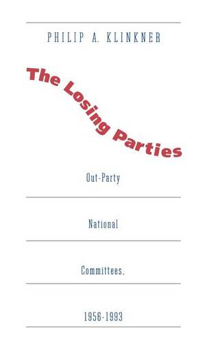 The Losing Parties: Out-Party National Committees, 1956-1993 (Hardback)