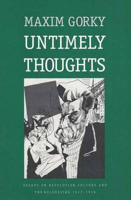 Untimely Thoughts: Essays on Revolution, Culture, and the Bolsheviks, 1917-1918 - Russian Literature and Thought Series (Paperback)
