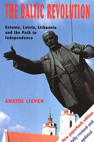 The Baltic Revolution: Estonia, Latvia, Lithuania and the Path to Independence (Paperback)