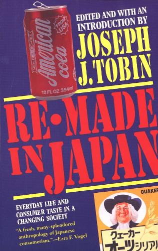 Re-Made in Japan: Everyday Life and Consumer Taste in a Changing Society (Paperback)