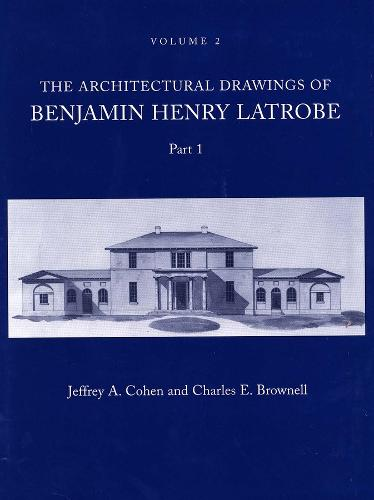 The Architectural Drawings of Benjamin Henry Latrobe (Series 2): Volume 2 2-2, Parts 1 & 2 - The Papers of Benjamin Henry Latrobe Series (Hardback)
