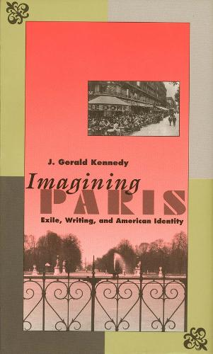 Imagining Paris: Exile, Writing, and American Identity (Paperback)