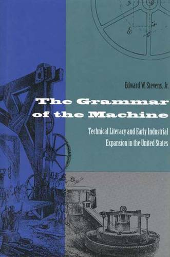 The Grammar of the Machine: Technical Literacy and Early Industrial Expansion in the United States (Hardback)