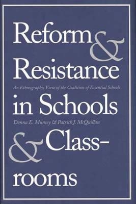 Reform and Resistance in Schools and Classrooms: An Ethnographic View of the Coalition of Essential Schools (Paperback)