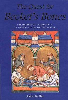 The Quest for Becket's Bones: Mystery of the Relics of St.Thomas Becket of Canterbury (Hardback)
