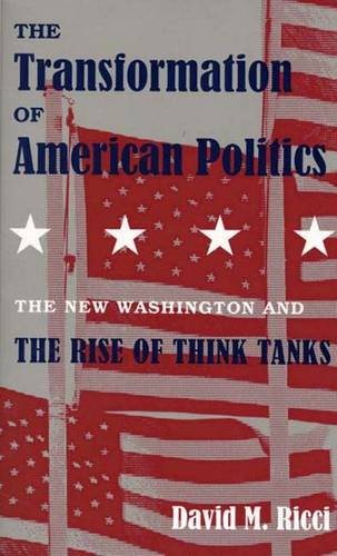 The Transformation of American Politics: The New Washington and the Rise of Think Tanks (Paperback)