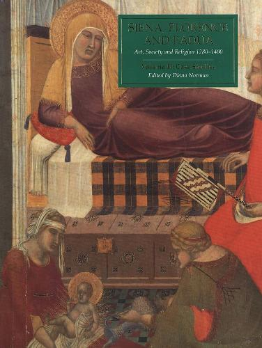 Siena, Florence and Padua: Art, Society and Religion 1280-1400, Volume II: Case Studies (Hardback)