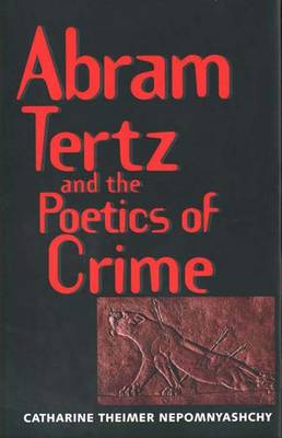 Abram Tertz and the Poetics of Crime - Russian Literature & Thought (Hardback)