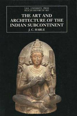 The Art and Architecture of the Indian Subcontinent - The Yale University Press Pelican History of Art Series (Paperback)