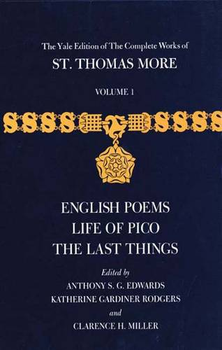 The Yale Edition of The Complete Works of St. Thomas More: Volume 1, English Poems, Life of Pico, The Last Things - The Yale Edition of The Complete Works of St. Thomas More (Hardback)
