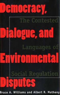 Democracy, Dialogue and Environmental Disputes: The Contested Languages of Social Regulation (Hardback)