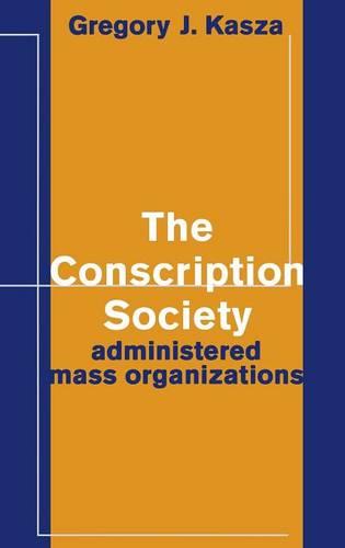 The Conscription Society: Administered Mass Organizations (Hardback)