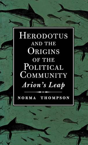 Herodotus and the Origins of the Political Community: Arion`s Leap (Hardback)