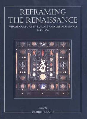 Reframing the Renaissance: Visual Culture in Europe and Latin America, 1450-1650 (Hardback)