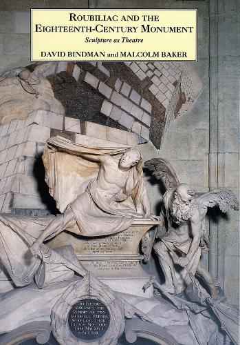 Roubiliac and the Eighteenth-Century Monument: Sculpture as Theatre - The Paul Mellon Centre for Studies in British Art (Hardback)