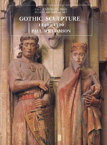 Gothic Sculpture, 1140-1300 - The Yale University Press Pelican History of Art Series (Hardback)