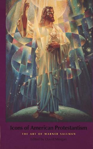 Icons of American Protestantism: The Art of Warner Sallman (Hardback)