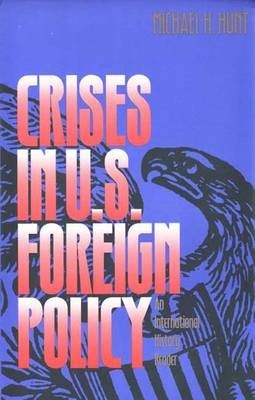 Crises in U.S.Foreign Policy: An International History Reader (Hardback)