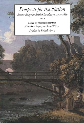 Prospects for the Nation: Recent Essays in British Landscape, 1750-1880 - Studies in British Art (Hardback)