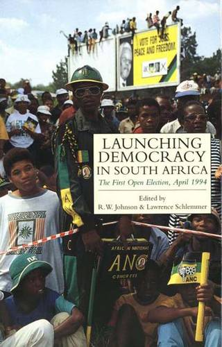 Launching Democracy in South Africa: The First Open Election, 1994 (Hardback)