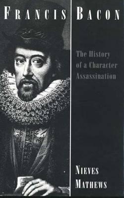Francis Bacon: The History of a Character Assassination (Hardback)