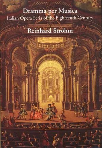 Dramma Per Musica: Italian Opera Seria of the Eighteenth Century (Hardback)