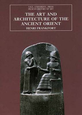 The Art and Architecture of the Ancient Orient - The Yale University Press Pelican History of Art Series (Paperback)