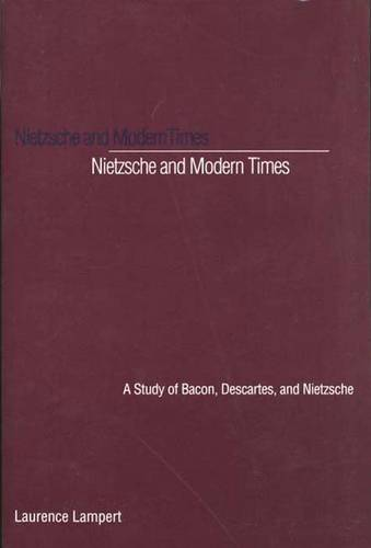 Nietzsche and Modern Times: A Study of Bacon, Descartes, and Nietzsche (Paperback)