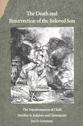 The Death and Resurrection of the Beloved Son: The Transformation of Child Sacrifice in Judaism and Christianity (Paperback)