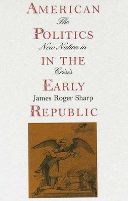 American Politics in the Early Republic: The New Nation in Crisis (Paperback)