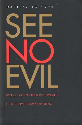 See No Evil: Literary Cover-Ups and Discoveries of the Soviet Camp Experience - Russian Literature and Thought Series (Hardback)