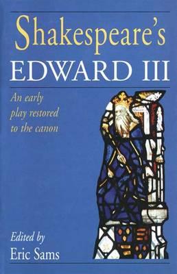Shakespeare's Edward III: Early Play Restored to the Canon: An Early Play Restored to the Canon (Hardback)
