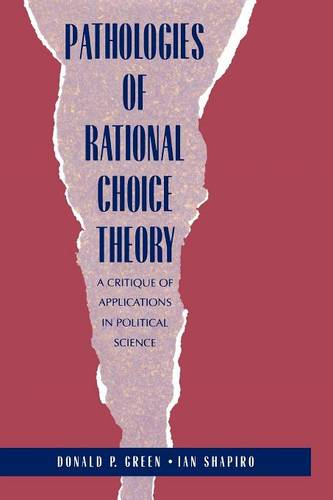 Pathologies of Rational Choice Theory: A Critique of Applications in Political Science (Paperback)