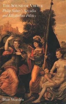 "The Sound of Virtue: Philip Sidney's ""Arcadia"" and Elizabethan Politics (Hardback)"