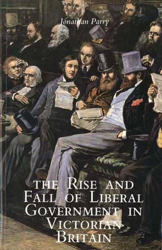 The Rise and Fall of Liberal Government in Victorian Britain (Paperback)