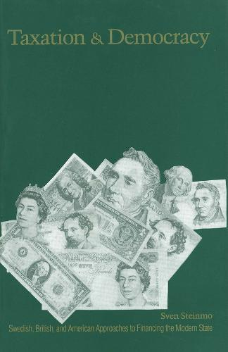 Taxation and Democracy: Swedish, British and American Approaches to Financing the Modern State (Paperback)