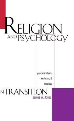 Religion and Psychology in Transition: Psychoanalysis, Feminism, and Theology (Hardback)