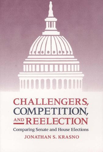 Challengers, Competition, and Reelection: Comparing Senate and House Elections (Paperback)
