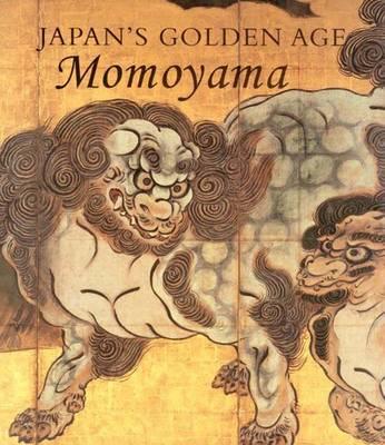 Japan's Golden Age: Momoyama - Dallas Museum of Art Publications (Hardback)