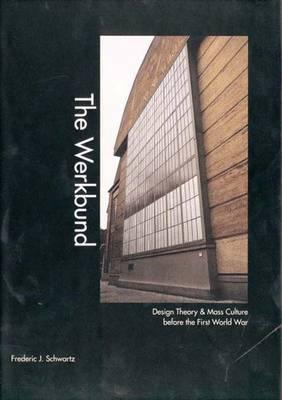 The Werkbund: Design Theory and Mass Culture Before the First World War (Hardback)