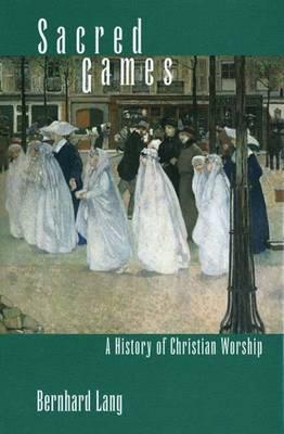 Sacred Games: A History of Christian Worship (Hardback)