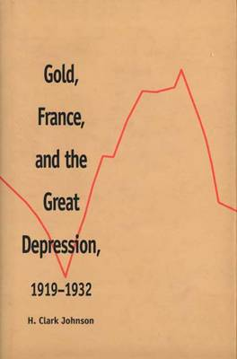Gold, France, and the Great Depression, 1919-1932 - Yale Historical Publications Series (Hardback)