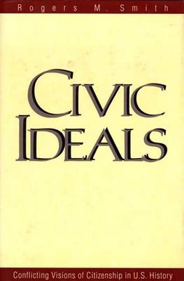Civic Ideals: Conflicting Visions of Citizenship in U.S.History (Hardback)