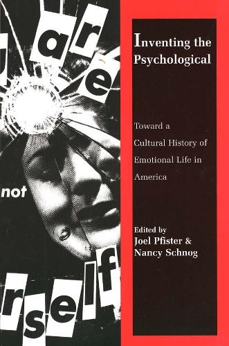 Inventing the Psychological: Toward a Cultural History of Emotional Life in America (Paperback)