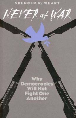 Never at War: Why Democracies Will Not Fight One Another (Hardback)