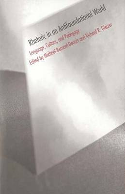 Rhetoric in an Antifoundational World: Language, Culture and Pedagogy (Hardback)