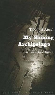 My Shining Archipelago - Yale Series of Younger Poets (Hardback)