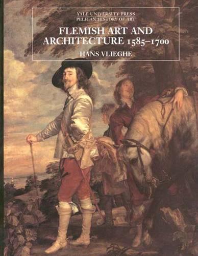 Flemish Art and Architecture, 1585-1700 - The Yale University Press Pelican History of Art Series (Hardback)