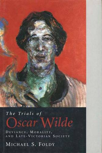 The Trials of Oscar Wilde: Deviance, Morality, and Late-Victorian Society (Hardback)
